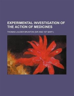 Book Experimental Investigation Of The Action Of Medicines by Thomas Lauder Brunton