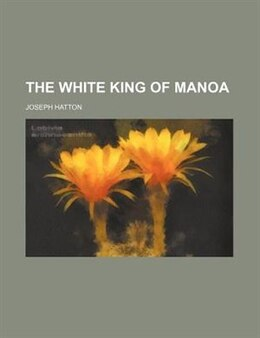 Book The White King of Manoa by Joseph Hatton