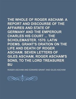 Book The Whole Works Of Roger Ascham (volume 3); A Report And Discourse Of The Affaires And State Of… by Roger Ascham