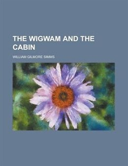 Book The Wigwam and the Cabin by William Gilmore Simms