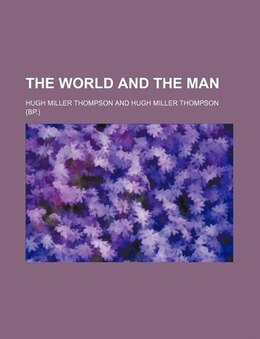 Book The World and the Man by Hugh Miller Thompson