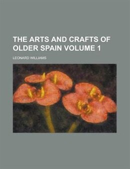 Book The arts and crafts of older Spain Volume 1 by Leonard Williams