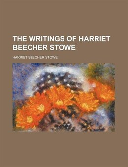 Book The Writings of Harriet Beecher Stowe by Harriet Beecher Stowe