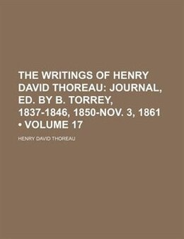 Book The Writings Of Henry David Thoreau (volume 17); Journal, Ed. By B. Torrey, 1837-1846, 1850-nov. 3… by Henry David Thoreau