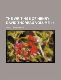 Book The Writings Of Henry David Thoreau Volume 14 by Henry David Thoreau