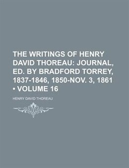 Book The Writings Of Henry David Thoreau (volume 16); Journal, Ed. By Bradford Torrey, 1837-1846, 1850… by Henry David Thoreau