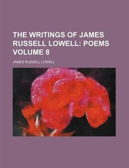 Book The Writings Of James Russell Lowell;  Poems Volume 8 by James Russell Lowell