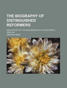 Book The Biography Of Distinguished Reformers; And History Of The Reformation In The Sixteenth Century by Abraham Rees