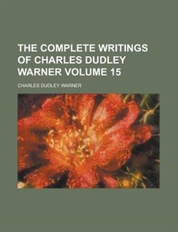 Book The Complete Writings Of Charles Dudley Warner Volume 15 by Charles Dudley Warner