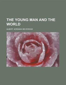 Book The Young Man and the World by Albert Jeremiah Beveridge