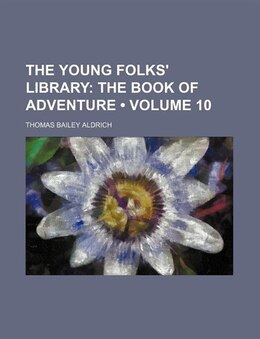 Book The Young Folks' Library (volume 10); The Book Of Adventure: The book of adventure by Thomas Bailey Aldrich