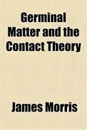 Book Germinal Matter And The Contact Theory by James Morris