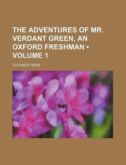Book The Adventures Of Mr. Verdant Green, An Oxford Freshman (volume 1) by Cuthbert Bede