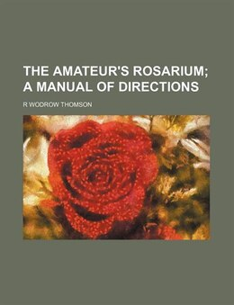 Book The Amateur's Rosarium;  A Manual Of Directions by R Wodrow Thomson