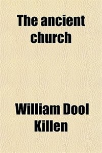 Book The ancient church by William Dool Killen