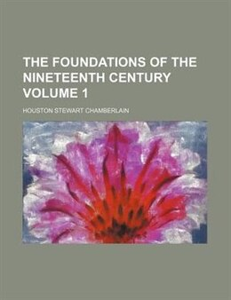 Book The Foundations Of The Nineteenth Century Volume 1 by Houston Stewart Chamberlain