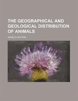 Book The Geographical And Geological Distribution Of Animals by Angelo Heilprin
