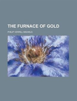 Book The furnace of gold by Philip Verrill Mighels