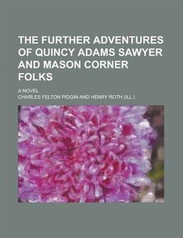 Book The Further Adventures Of Quincy Adams Sawyer And Mason Corner Folks; A Novel by Charles Felton Pidgin