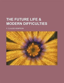 Book The Future Life & Modern Difficulties by F. Claude Kempson