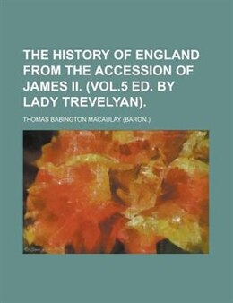 Book The History Of England From The Accession Of James Ii. (vol.5 Ed. By Lady Trevelyan) by Thomas Babington Macaulay