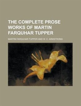 Book The complete prose works of Martin Farquhar Tupper by Martin Farquhar Tupper