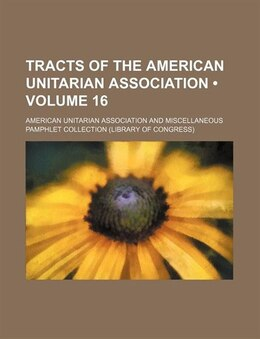 Book Tracts Of The American Unitarian Association (volume 16) by American Unitarian Association