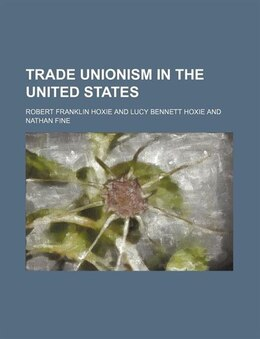 Book Trade Unionism in the United States by Robert Franklin Hoxie