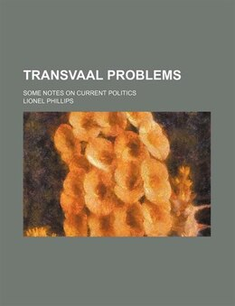 Book Transvaal Problems; Some Notes On Current Politics by Lionel Phillips