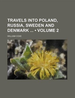 Book Travels Into Poland, Russia, Sweden And Denmark (volume 2) by William Coxe
