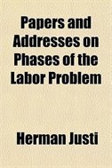 Book Papers And Addresses On Phases Of The Labor Problem by Herman Justi