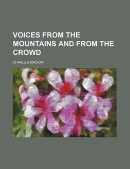 Book Voices from the Mountains and from the Crowd by Charles Mackay