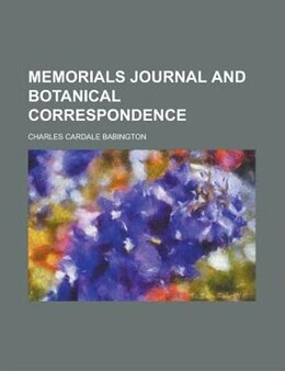 Book Memorials Journal and Botanical Correspondence by Charles Cardale Babington