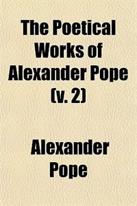 Book The Poetical Works of Alexander Pope (v. 2) by Alexander Pope