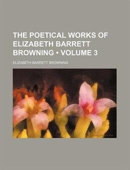 Book The Poetical Works of Elizabeth Barrett Browning (v. 3) by Elizabeth Barrett Browning