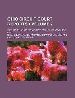 Book Ohio Circuit Court Reports (volume 7); New Series. Cases Adjudged In The Circuit Courts Of Ohio by Ohio. Circuit Courts
