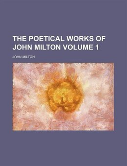 Book The Poetical Works Of John Milton Volume 1 by John Milton