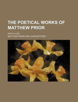 Book The Poetical Works Of Matthew Prior (volume 1); With A Life by Matthew Prior