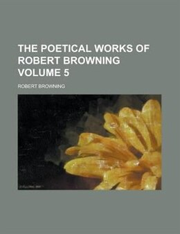 Book The Poetical Works Of Robert Browning Volume 5 by Robert Browning
