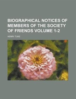 Book Biographical notices of members of the Society of Friends Volume 1-2 by Harry Gore Bishop
