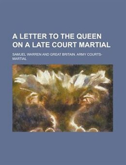 Book A Letter to the Queen on a Late Court Martial by Samuel Warren