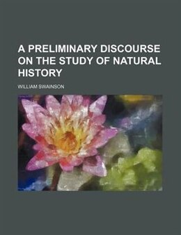 Book A Preliminary Discourse on the Study of Natural History by William Swainson