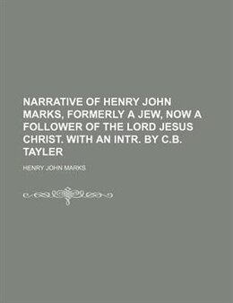 Book Narrative Of Henry John Marks, Formerly A Jew, Now A Follower Of The Lord Jesus Christ. With An… by Henry John Marks