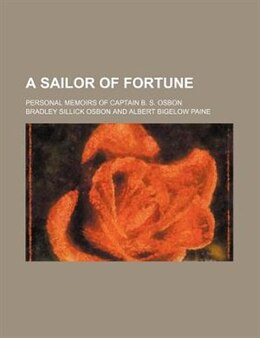 Book A Sailor Of Fortune; Personal Memoirs Of Captain B. S. Osbon by Bradley Sillick Osbon
