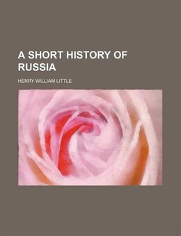 Book A Short History of Russia by Henry William Little
