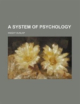 Book A System of Psychology by Knight Dunlap