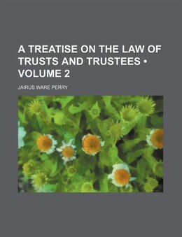 Book A Treatise On The Law Of Trusts And Trustees (volume 2) by Jairus Ware Perry