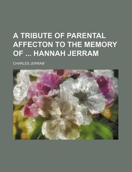 Book A Tribute Of Parental Affecton To The Memory Of Hannah Jerram by Charles Jerram