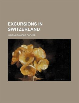 Book Excursions in Switzerland by James Fenimore Cooper