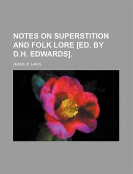 Book Notes On Superstition And Folk Lore [ed. By D.h. Edwards]. by Jeanie M. Laing